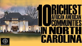 Black Excellist: Top 10 Richest Black Communities in North Carolina