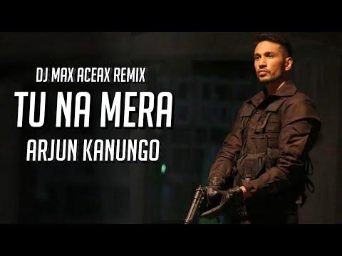 Tu Na Mera - Arjun Kanungo (Remix) | DJ Max Aceax | Tu Na Mera Remix | Tu Na Mera Arjun Kanungo