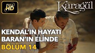 Karagül 14. Bölüm / Full HD (Tek Parça) - Kendal'ın Hayatı Baran'ın Elinde