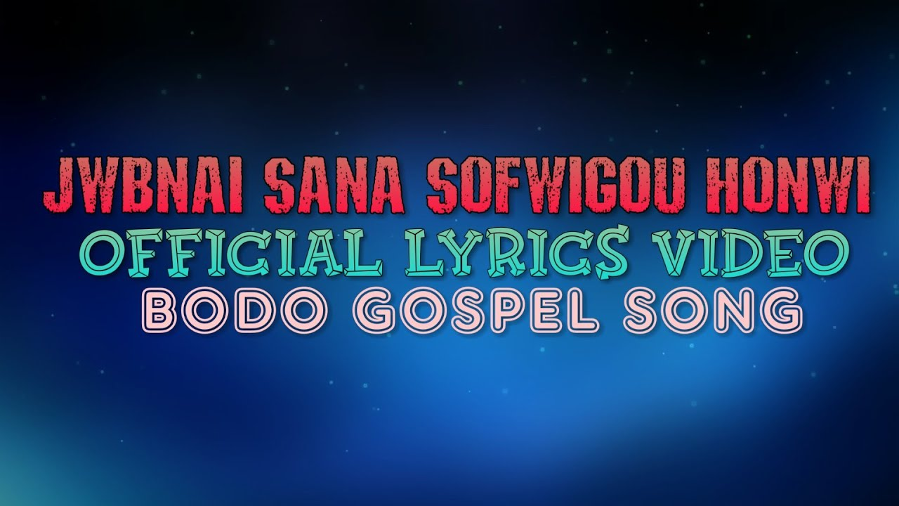 Jwbnai Sana Sofwigou Honwi | Official Lyrics Video | Bodo Gospel Song | #1
