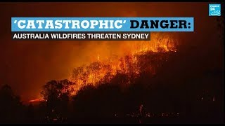 'Catastrophic' danger: Australia wildfires threaten Sydney