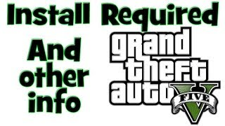 GTA 5 - Things you might need to know. Install Required. Storage Space. Texture problem fix.