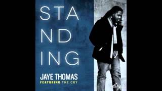 "Jaye Thomas ""Standing (feat. The Cry)"""