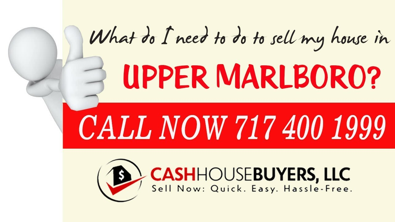 What do I need to do to sell my house fast in Upper Marlboro MD | Call 7174001999 | We Buy House