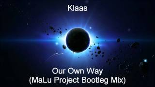 Klaas - Our Own Way (MaLu Project Bootleg Mix)