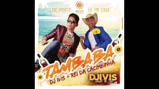 REI DA CACIMBINHA E DJ IVIS - TAMBABA - MUSICA NOVA 2015