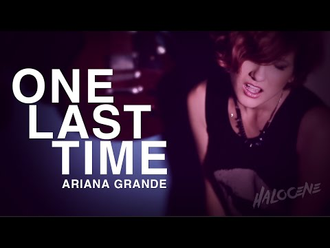 Ariana Grande - One Last Time, Rock Cover by Halocene