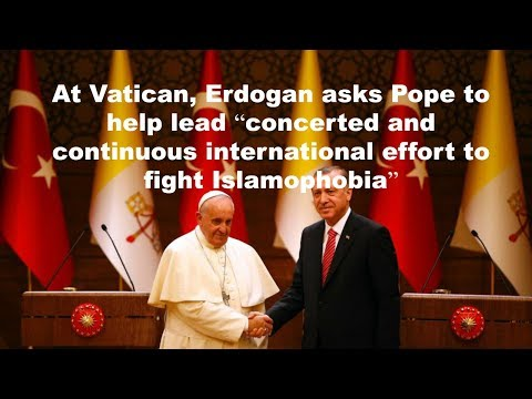 "Erdogan asks Pope to help with ""Islamophobia"""