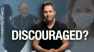 OVERCOMING DISCOURAGEMENT: Crisis Of Catholic Faith [DISCOURAGED]