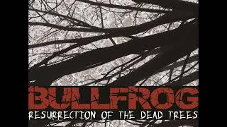 Bullfrog - Ressurection of the Dead Trees (Full Album 2018)