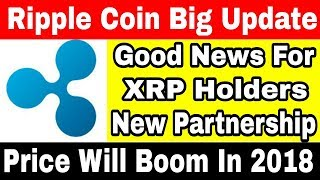 Good News For Ripple Holders || Partnership With 5 New Companies || Price Will Boom In 2018
