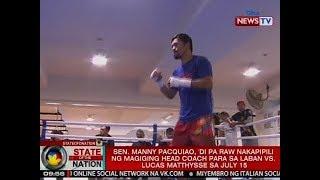 SONA: Pacquiao, wala pa raw huling pasya sa magiging head trainer para sa laban kay Matthysse
