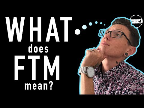 What Does FTM Mean?!