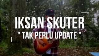 IKSAN SKUTER - TAK PERLU UPDATE (Live Session)