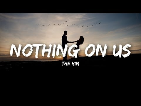 The Him - Nothing On Us (Lyrics)