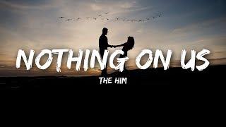 The Him - Nothing On Us (Lyrics)