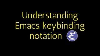 Emacs - Understanding the keybinding notation (ESC/META/ALT/CTRL/SHIFT) Video