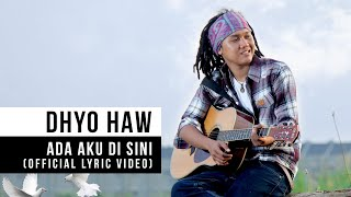 Video DHYO HAW - Ada Aku Disini (Official Lyric Video) download MP3, 3GP, MP4, WEBM, AVI, FLV Agustus 2018