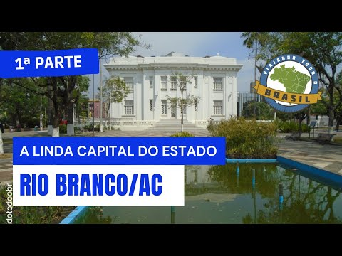 Viajando Todo o Brasil - Rio Branco/AC-1ª Parte - Especial