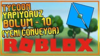 [ROBLOX STUD-O] TYCOON YAPIYORUZ - DERS 10 - (YEN- CONVEYOR)