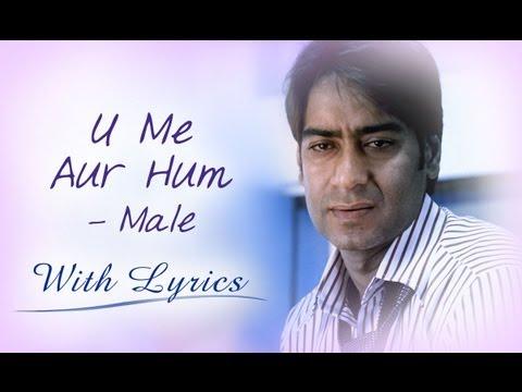 U Me Aur Hum (Song With Lyrics) | Male Version | Ajay Devgn & Kajol
