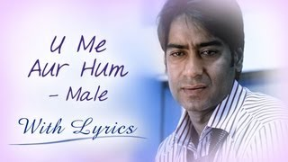 U Me Aur Hum (Song With Lyrics) | Male Version | Ajay Devgn & Kajol