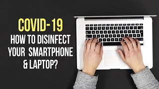 Covid-19: How to disinfect your laptop and smartphone within 2 minutes.