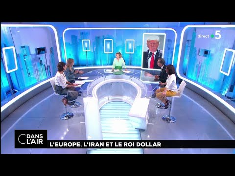 L'Europe, l'Iran et le roi dollar #cdanslair 17.05.2018