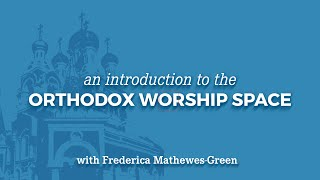 An Introduction to the Orthodox Worship Space