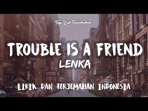 Trouble Is A Friend  Lenka  Lirik Terjemahan Indonesia  🎤
