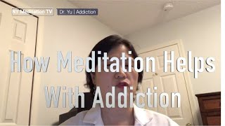 Covid-19 Prescription : Meditation & Addiction - How Meditation Helps With Addiction