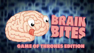 Brain Bites: Games of Thrones Edition