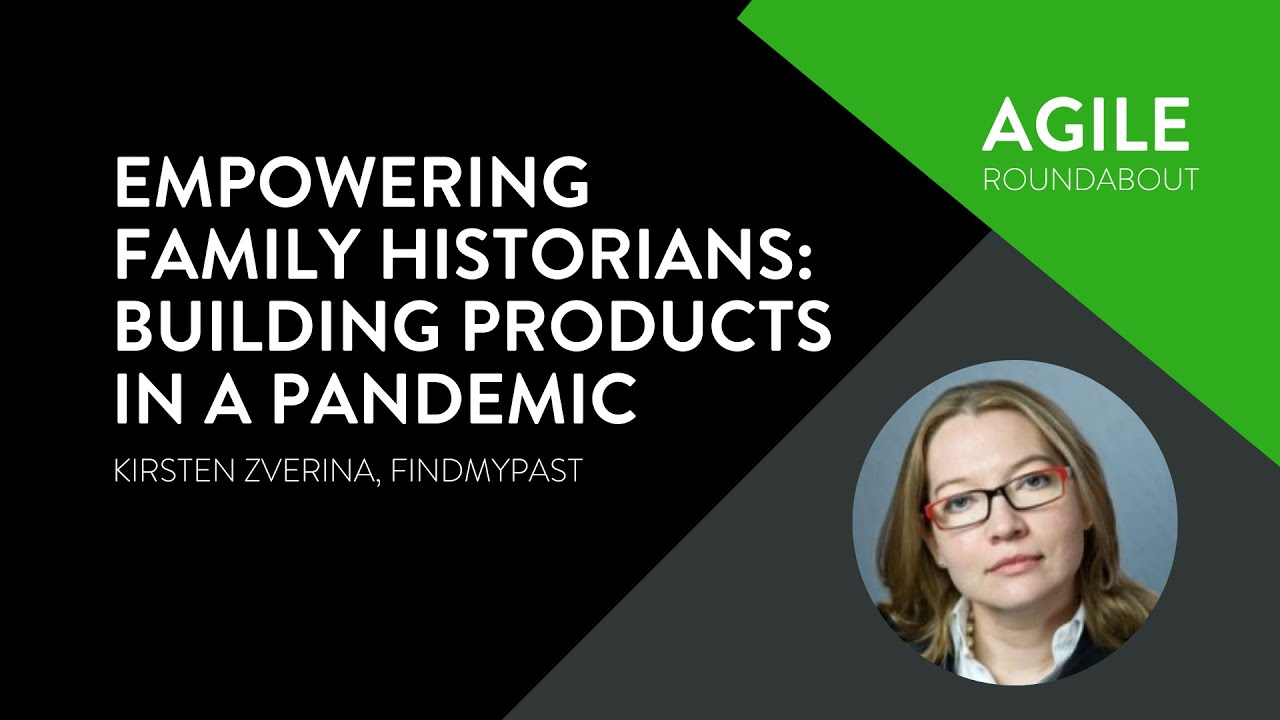 Building products in a pandemic - Kirsten Zverina (Findmypast) - Agile Roundabout #47