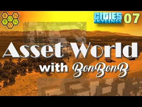 Asset World - A Cities Skylines Let's Play Showcase - #07