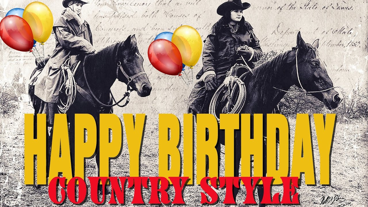 Happy Birthday Song Country Music Style Happy Birthday Cowboy Cowgirl Happy Birthday Western Youtube