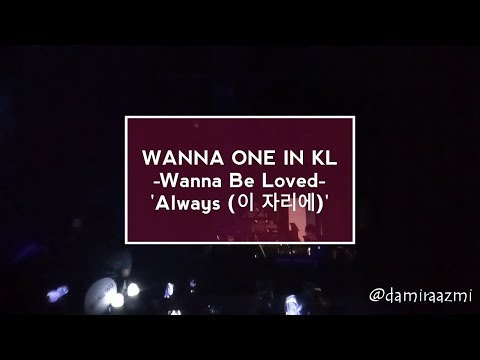 WANNA ONE - 'Always (이 자리에)  - 1st Fanmeeting in KL 'Wanna Be Loved'