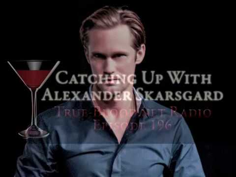 True Blood Radio 196: Catching Up With Alexander Skarsgard