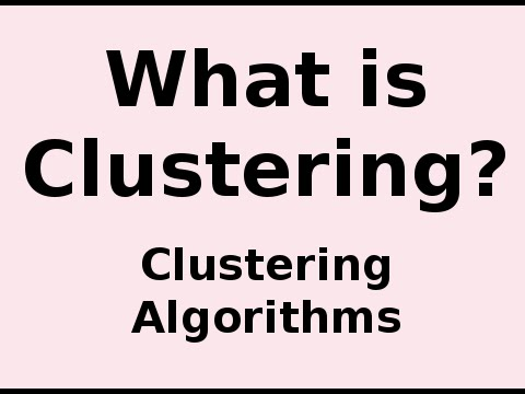 Clustering Algorithms .. What is Clustering?