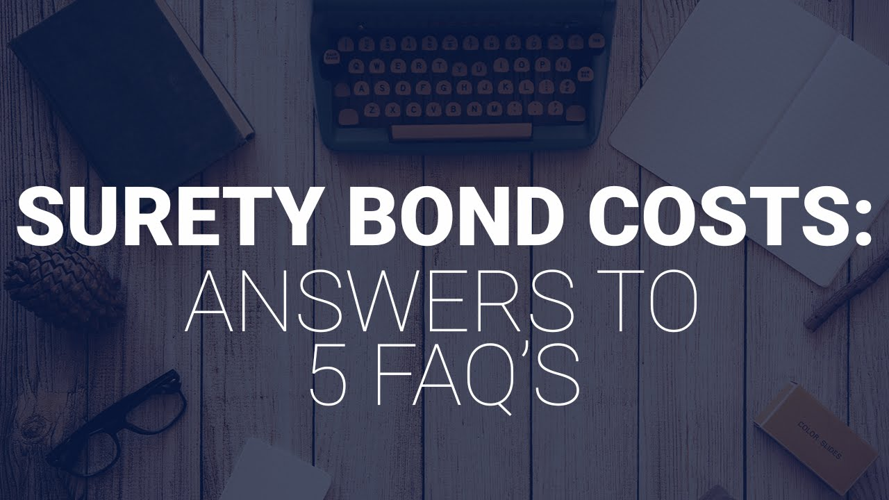 Surety Bond Costs: Answers to 5 FAQs