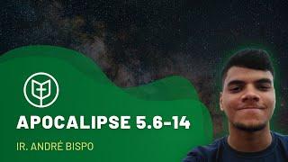 Apocalipse 5.6-14 | André Bispo | Igreja Presbiteriana do Catolé