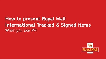 How to present Royal Mail International Tracked and Signed items when you use PPI