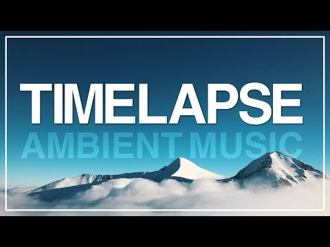 Time Lapse Background Music for Videos I Ambient, Epic, mostly Instrumental I No Copyright Music