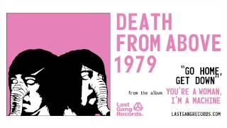 Watch Death From Above 1979 Go Home Get Down video
