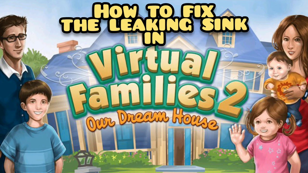 Leaking Sink In Virtual Families