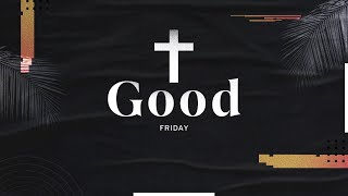 Good Friday •  Mission Community Church • April 2, 2021