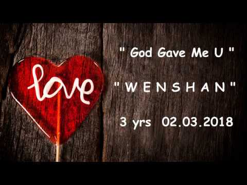"WENSHAN 3 yrs "" GOD GAVE ME YOU"" 2.3.18"