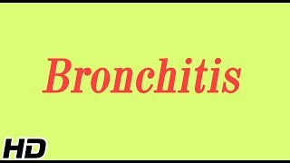 What is Bronchitis? Causes, Signs and symptoms, Diagnosis and treatment.