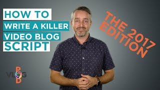 How to Write a Killer Video Blog Script: 2017 Edition // Vlogging Made Easy