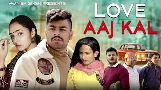 LOVE AJJ KAL 2.0 | Love Story With A Twist | Awanish Singh