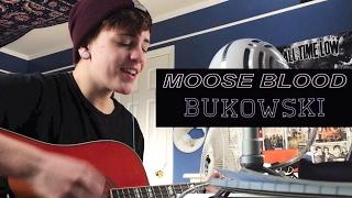 Moose Blood- Bukowski (Cover by Sadie Bolger)